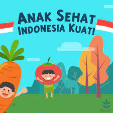 Anak Sehat, Indonesia Kuat!   Indonesia Baik